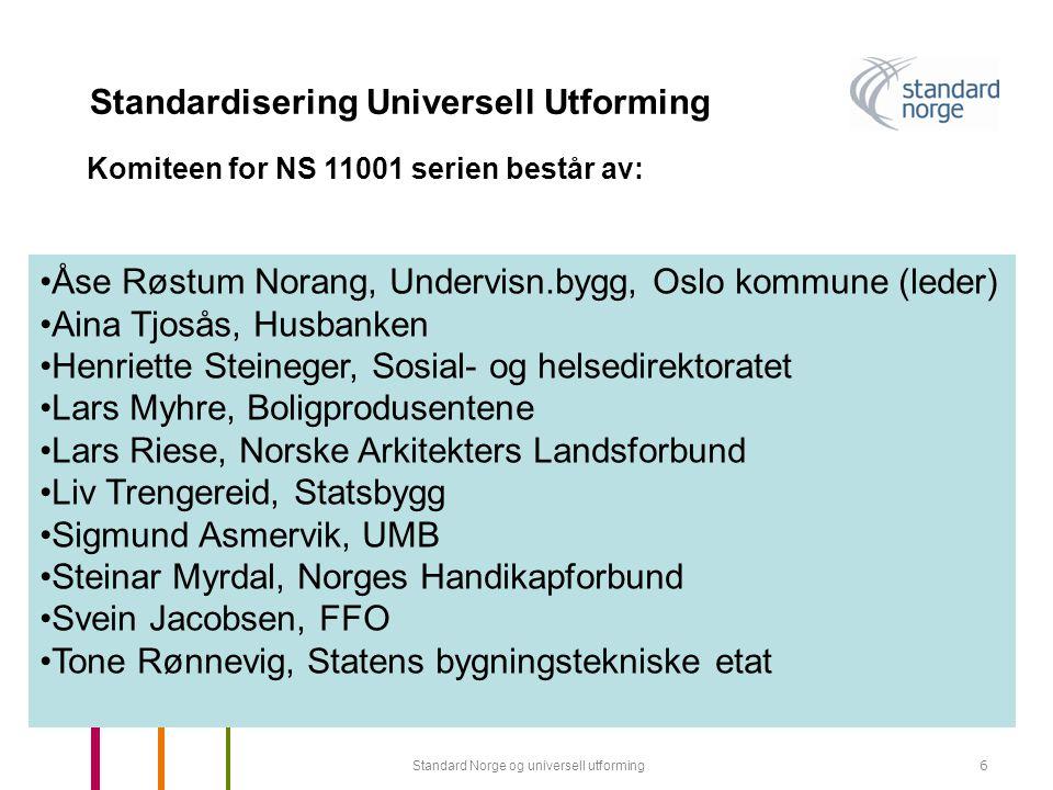 Standard Norge og universell utforming7 Standardisering Universell Utforming Komiteen skal utarbeide forslag til norske standarder for universell utforming av bygninger.