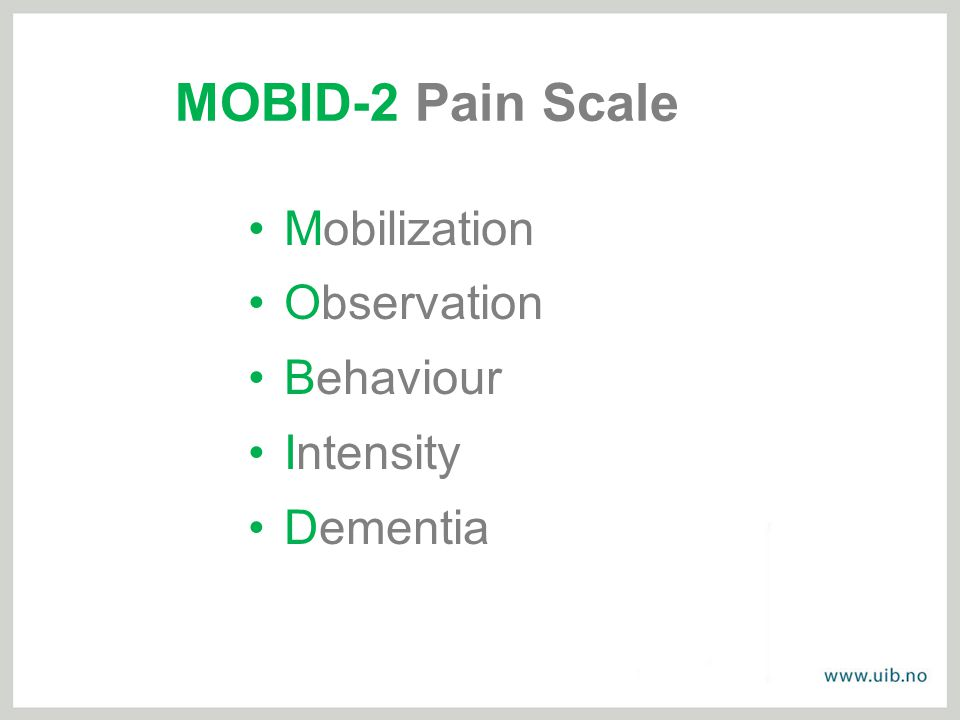 MOBID-2 Pain Scale •Mobilization •Observation •Behaviour •Intensity •Dementia
