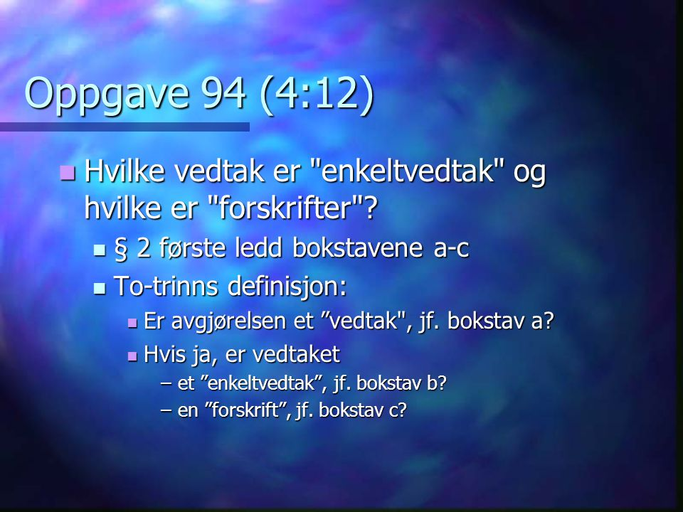 Oppgave 76 (1:5)  a.Treffer Ås et enkeltvedtak.  Kommer loven til anvendelse.