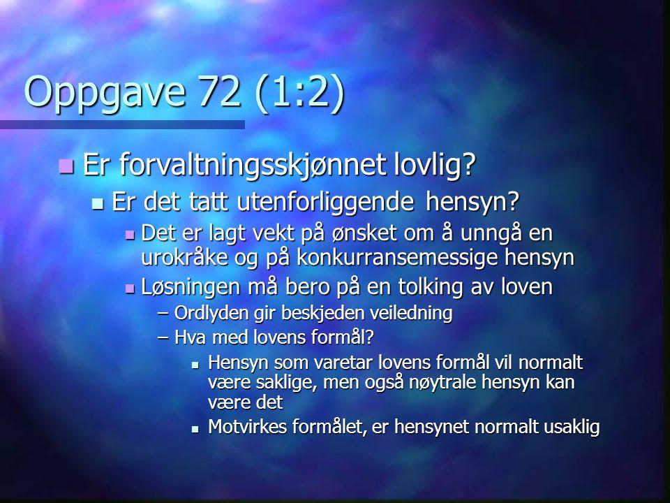 Oppgave 72 (1:2)  Er forvaltningsskjønnet lovlig?  Er det tatt utenforliggende hensyn?  Det er lagt vekt på ønsket om å unngå en urokråke og på kon