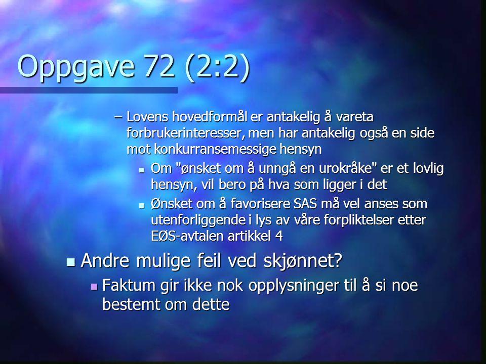 Oppgave 72 (2:2) –Lovens hovedformål er antakelig å vareta forbrukerinteresser, men har antakelig også en side mot konkurransemessige hensyn  Om