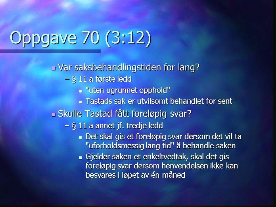 Oppgave 70 (3:12)  Var saksbehandlingstiden for lang? –§ 11 a første ledd 