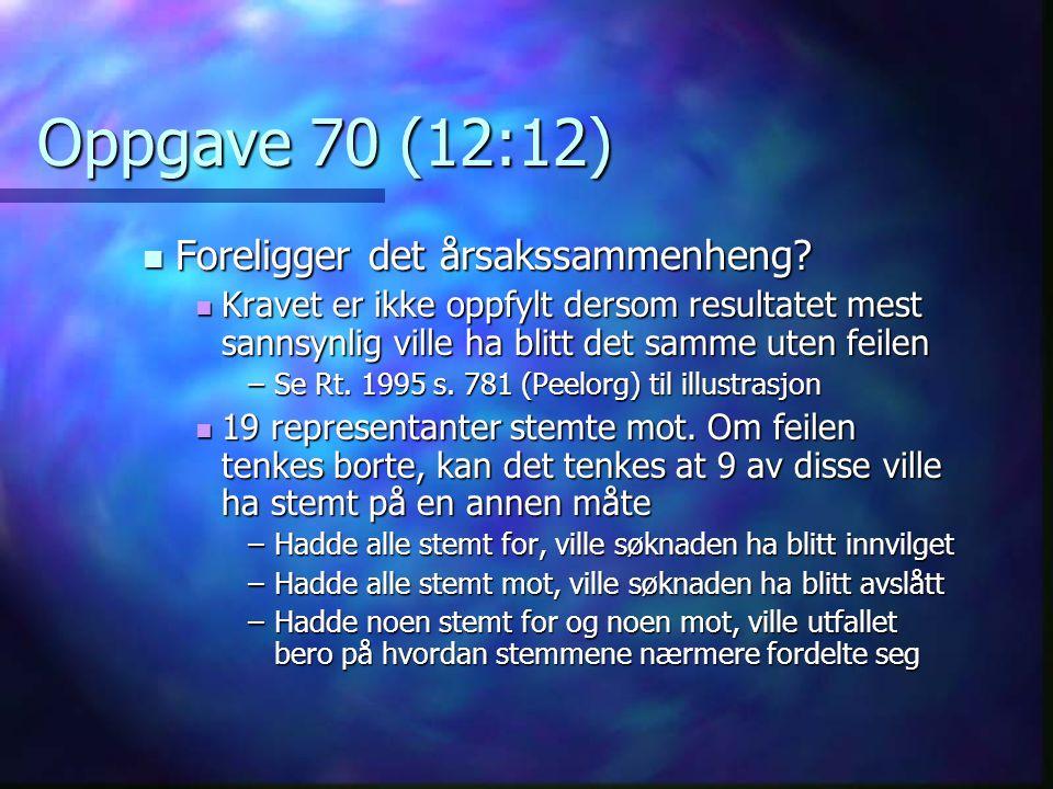 Oppgave 70 (12:12)  Foreligger det årsakssammenheng?  Kravet er ikke oppfylt dersom resultatet mest sannsynlig ville ha blitt det samme uten feilen