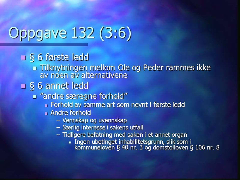 """Oppgave 132 (3:6)  § 6 første ledd  Tilknytningen mellom Ole og Peder rammes ikke av noen av alternativene  § 6 annet ledd  """"andre særegne forhold"""