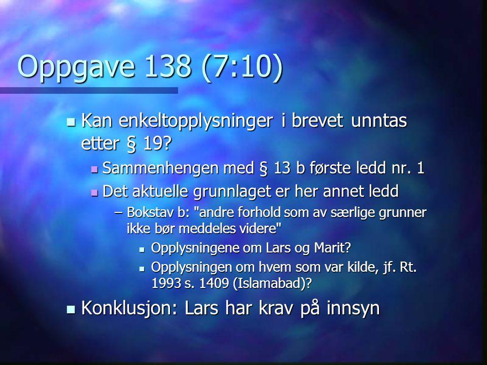 Oppgave 138 (7:10)  Kan enkeltopplysninger i brevet unntas etter § 19?  Sammenhengen med § 13 b første ledd nr. 1  Det aktuelle grunnlaget er her a