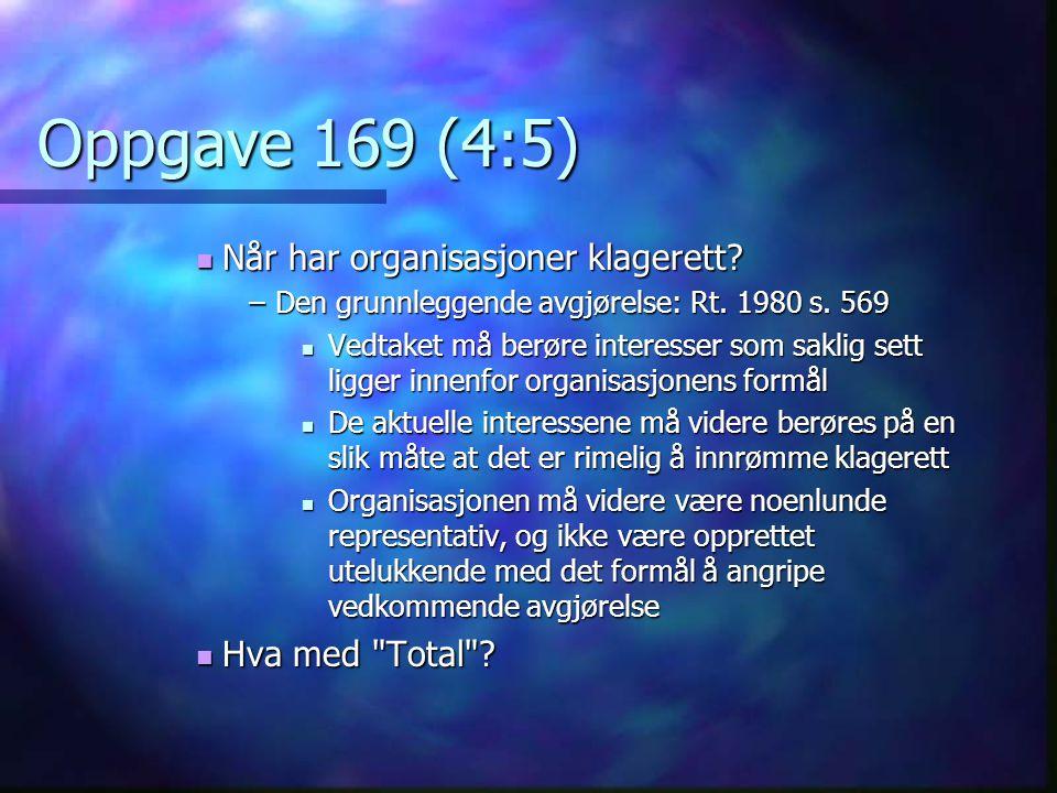Oppgave 169 (4:5)  Når har organisasjoner klagerett? –Den grunnleggende avgjørelse: Rt. 1980 s. 569  Vedtaket må berøre interesser som saklig sett l