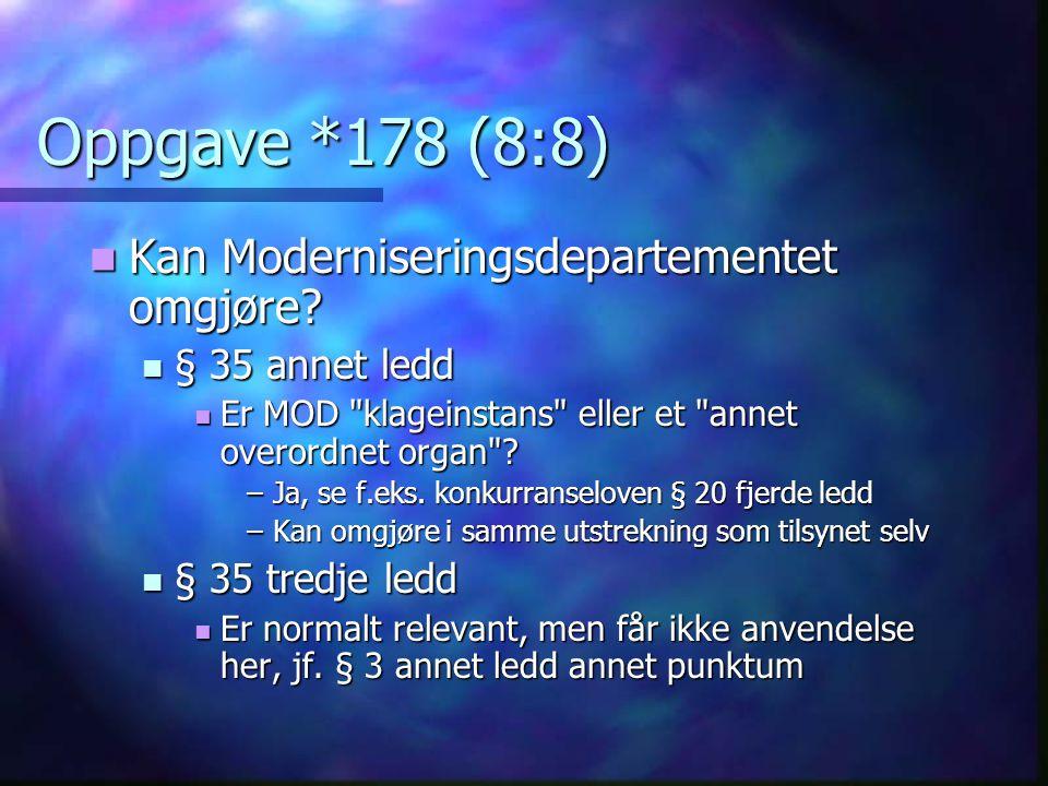 Oppgave *178 (8:8)  Kan Moderniseringsdepartementet omgjøre?  § 35 annet ledd  Er MOD
