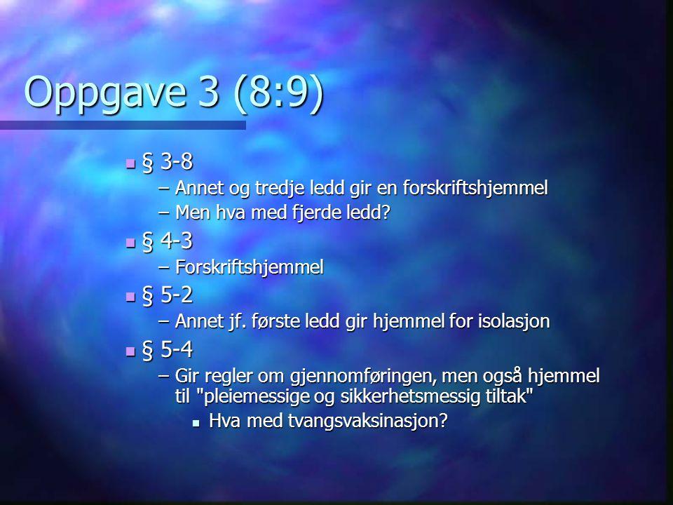 Oppgave 3 (8:9)  § 3-8 –Annet og tredje ledd gir en forskriftshjemmel –Men hva med fjerde ledd?  § 4-3 –Forskriftshjemmel  § 5-2 –Annet jf. første