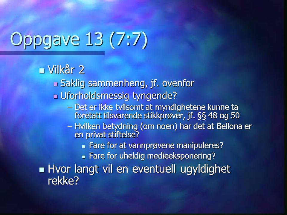 Oppgave 13 (7:7)  Vilkår 2  Saklig sammenheng, jf. ovenfor  Uforholdsmessig tyngende? –Det er ikke tvilsomt at myndighetene kunne ta foretatt tilsv