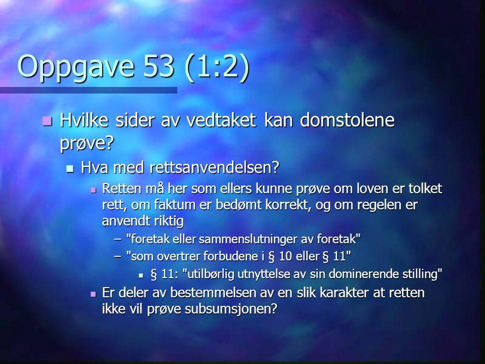 Oppgave 53 (1:2)  Hvilke sider av vedtaket kan domstolene prøve?  Hva med rettsanvendelsen?  Retten må her som ellers kunne prøve om loven er tolke