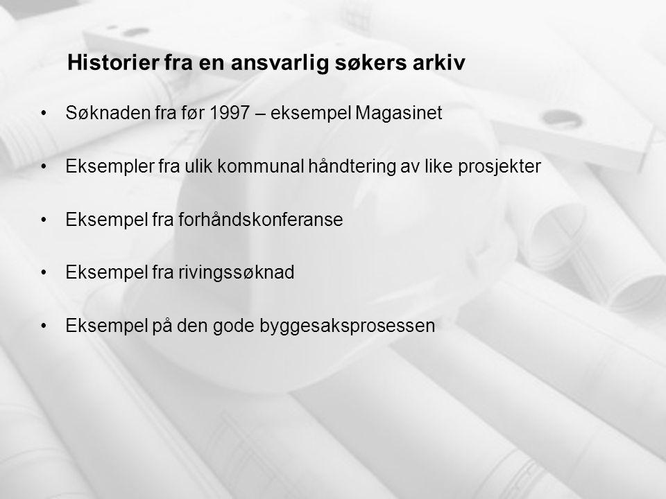 Historier fra en ansvarlig søkers arkiv •Søknaden fra før 1997 – eksempel Magasinet •Eksempler fra ulik kommunal håndtering av like prosjekter •Eksemp