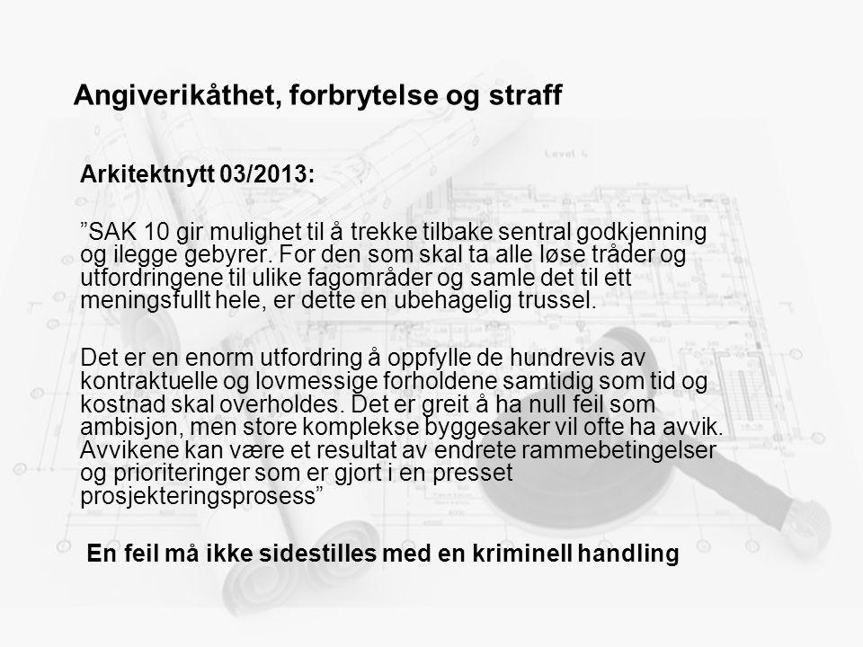 """Angiverikåthet, forbrytelse og straff Arkitektnytt 03/2013: """"SAK 10 gir mulighet til å trekke tilbake sentral godkjenning og ilegge gebyrer. For den s"""