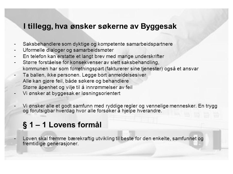 I tillegg, hva ønsker søkerne av Byggesak -Saksbehandlere som dyktige og kompetente samarbeidspartnere -Uformelle dialoger og samarbeidsmøter -En tele