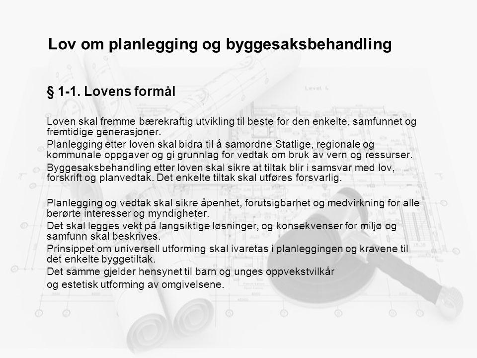 Lov om planlegging og byggesaksbehandling § 1-1. Lovens formål Loven skal fremme bærekraftig utvikling til beste for den enkelte, samfunnet og fremtid