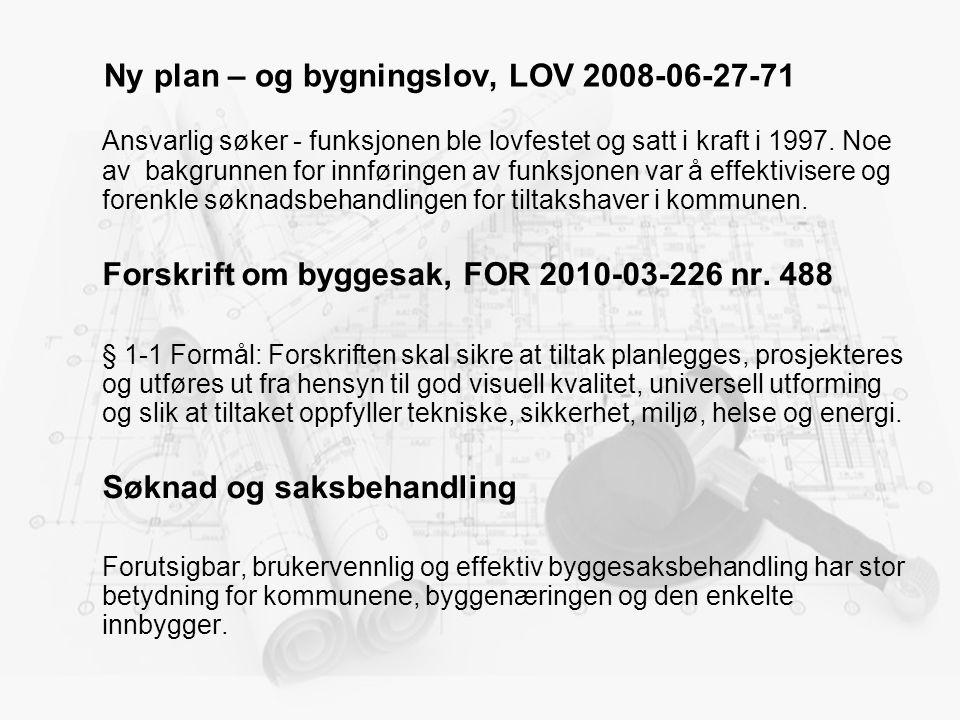 Ny plan – og bygningslov, LOV 2008-06-27-71 Ansvarlig søker - funksjonen ble lovfestet og satt i kraft i 1997. Noe av bakgrunnen for innføringen av fu