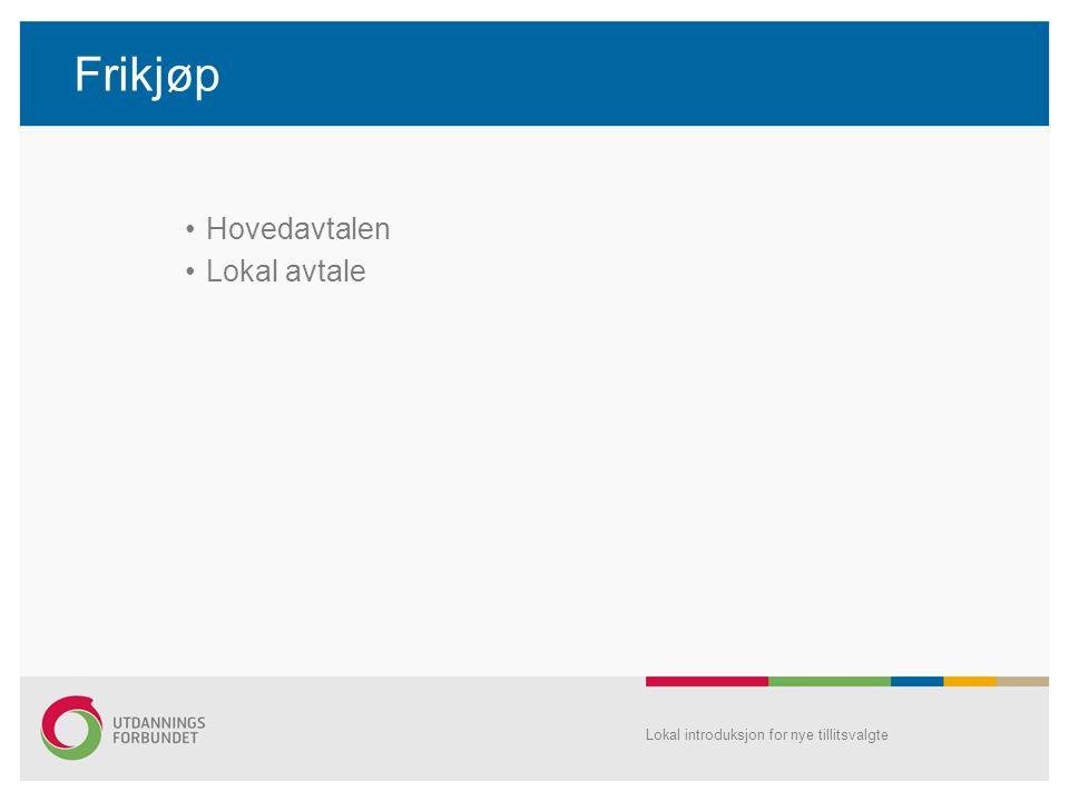Frikjøp •Hovedavtalen •Lokal avtale Lokal introduksjon for nye tillitsvalgte