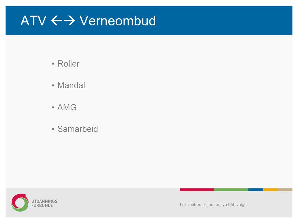 ATV  Verneombud •Roller •Mandat •AMG •Samarbeid Lokal introduksjon for nye tillitsvalgte