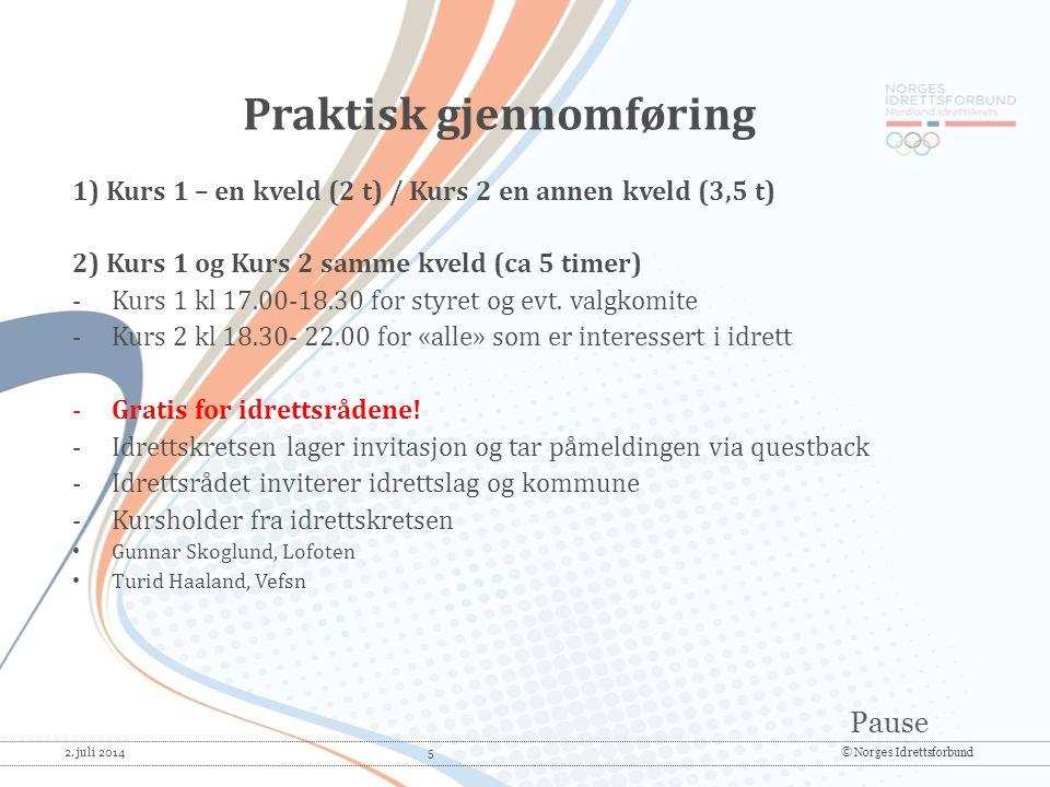 Pause 2. juli 2014 5© Norges Idrettsforbund 1) Kurs 1 – en kveld (2 t) / Kurs 2 en annen kveld (3,5 t) 2) Kurs 1 og Kurs 2 samme kveld (ca 5 timer) -K
