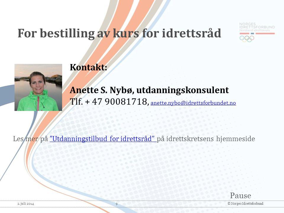 Pause 2. juli 2014 9© Norges Idrettsforbund Kontakt: Anette S. Nybø, utdanningskonsulent Tlf. + 47 90081718, anette.nybo@idrettsforbundet.no anette.ny