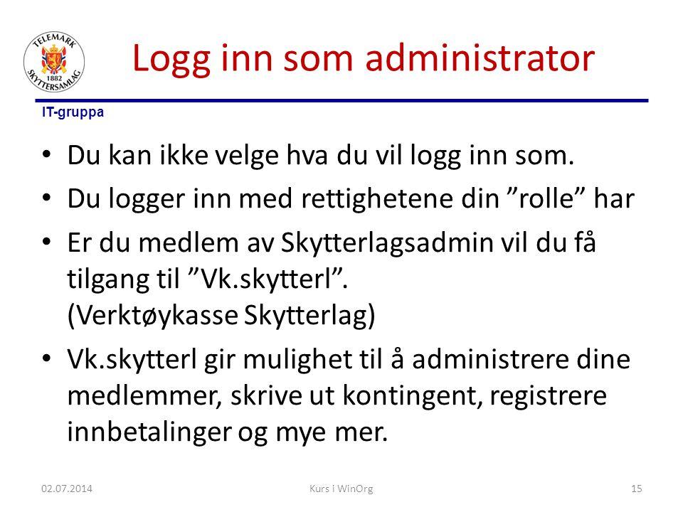 """IT-gruppa Logg inn som administrator • Du kan ikke velge hva du vil logg inn som. • Du logger inn med rettighetene din """"rolle"""" har • Er du medlem av S"""