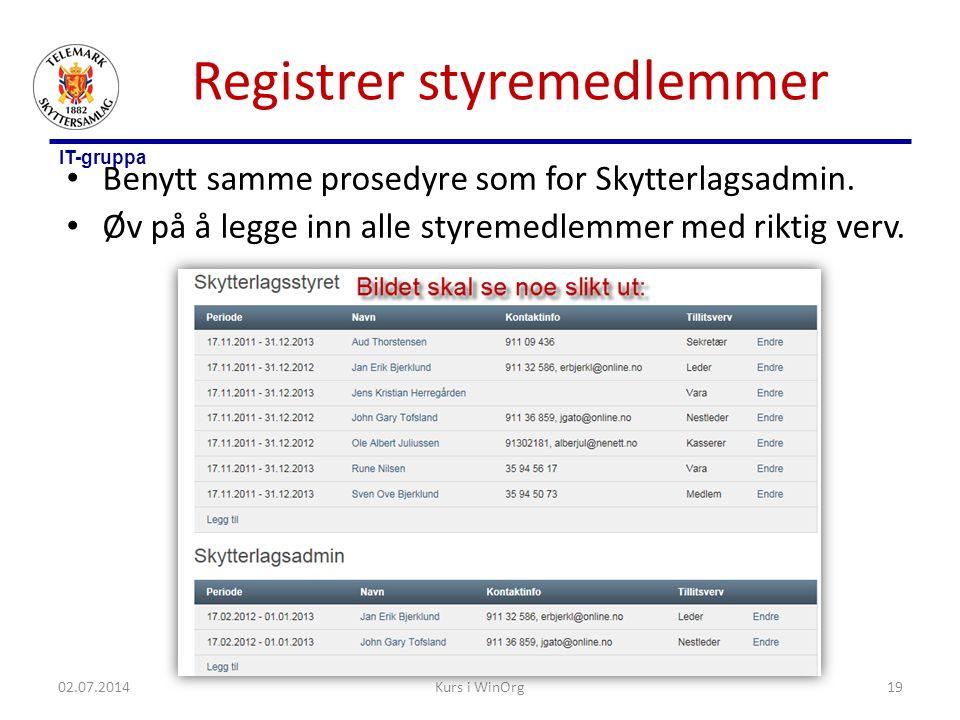 IT-gruppa Registrer styremedlemmer • Benytt samme prosedyre som for Skytterlagsadmin. • Øv på å legge inn alle styremedlemmer med riktig verv. 02.07.2