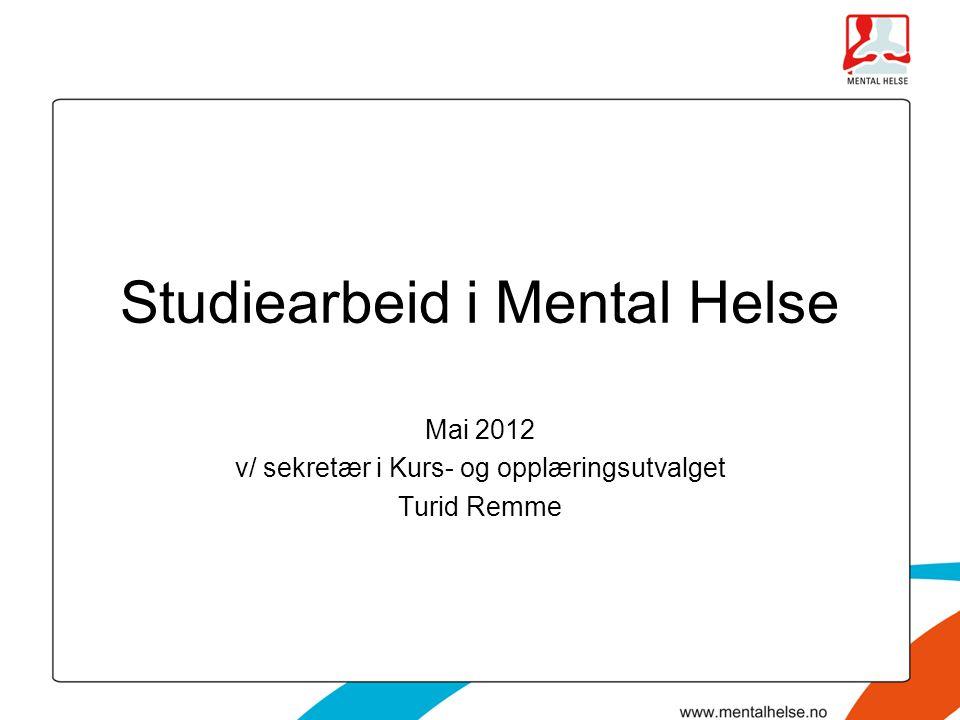 Studiearbeid i Mental Helse Mai 2012 v/ sekretær i Kurs- og opplæringsutvalget Turid Remme