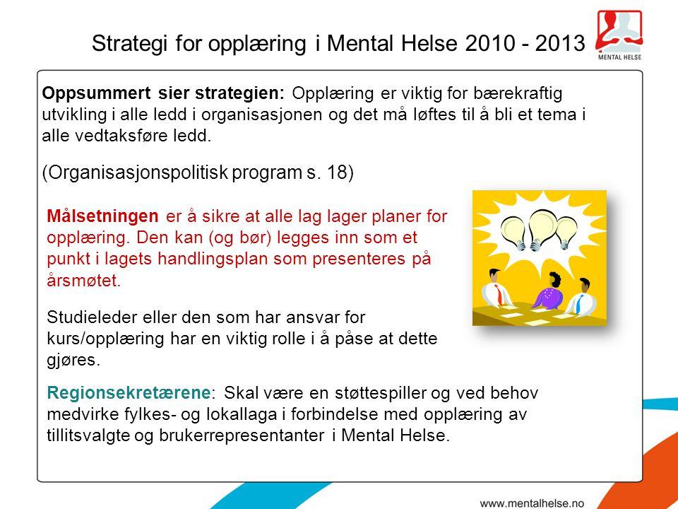 Strategi for opplæring i Mental Helse 2010 - 2013 Målsetningen er å sikre at alle lag lager planer for opplæring. Den kan (og bør) legges inn som et p