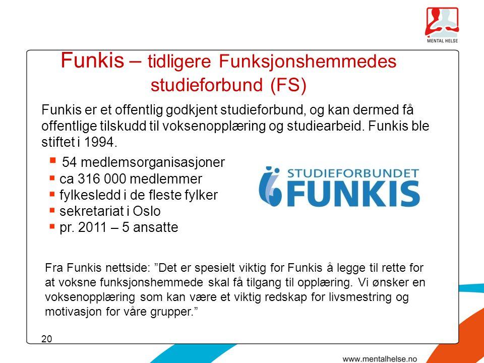 20 Funkis – tidligere Funksjonshemmedes studieforbund (FS)  54 medlemsorganisasjoner  ca 316 000 medlemmer  fylkesledd i de fleste fylker  sekreta