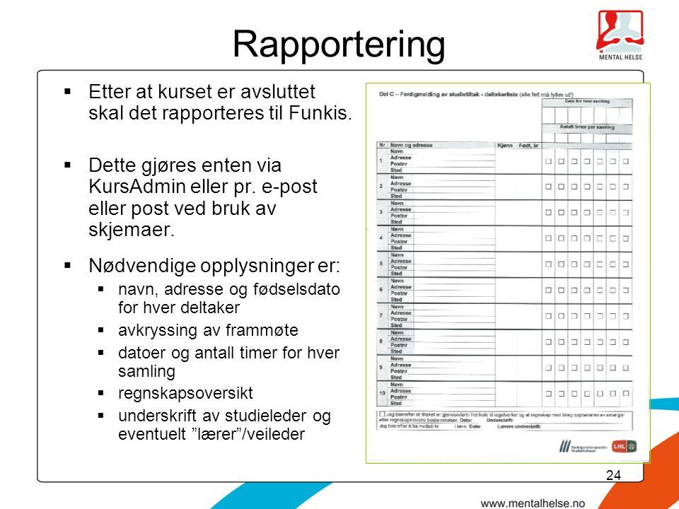 24 Rapportering  Etter at kurset er avsluttet skal det rapporteres til Funkis.  Dette gjøres enten via KursAdmin eller pr. e-post eller post ved bru