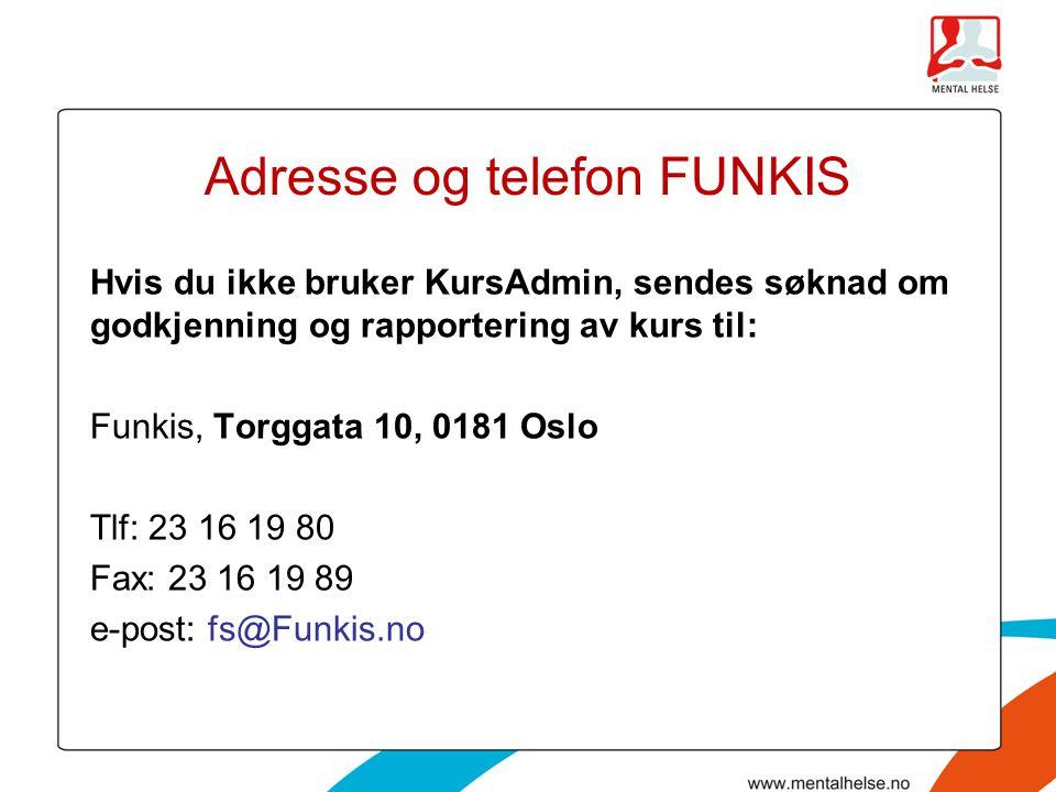 Adresse og telefon FUNKIS Hvis du ikke bruker KursAdmin, sendes søknad om godkjenning og rapportering av kurs til: Funkis, Torggata 10, 0181 Oslo Tlf: