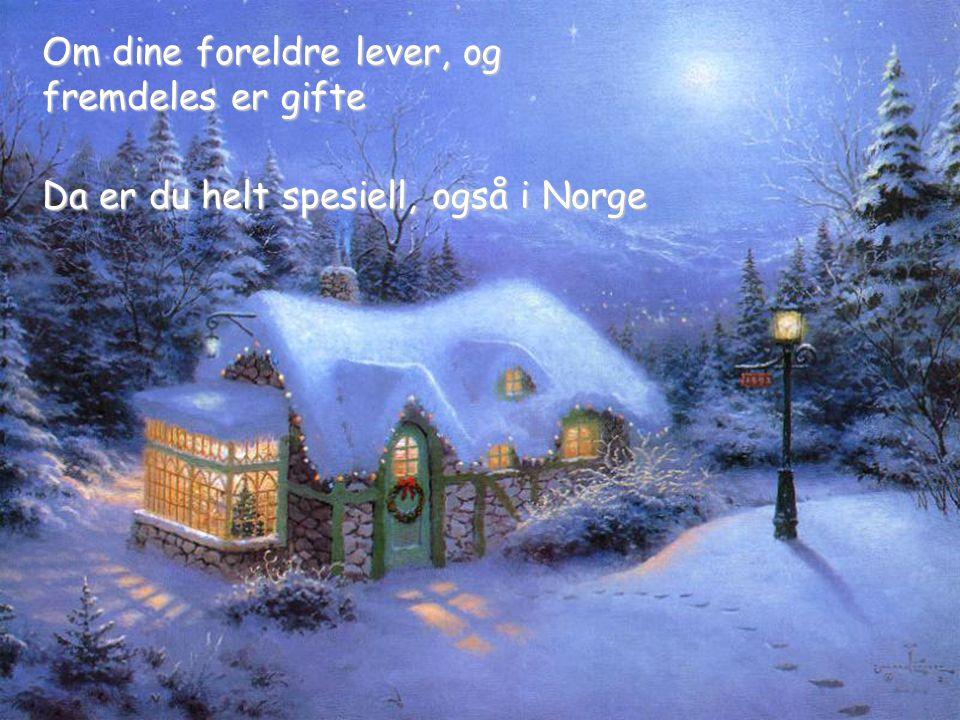 Da er du helt spesiell, også i Norge Om dine foreldre lever, og fremdeles er gifte