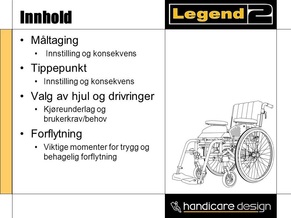 1 Innhold •Måltaging • Innstilling og konsekvens •Tippepunkt •Innstilling og konsekvens •Valg av hjul og drivringer •Kjøreunderlag og brukerkrav/behov