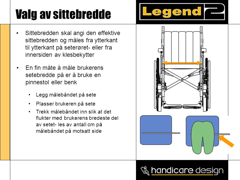 4 Valg av sittebredde •Sittebredden skal angi den effektive sittebredden og måles fra ytterkant til ytterkant på seterøret- eller fra innersiden av kl
