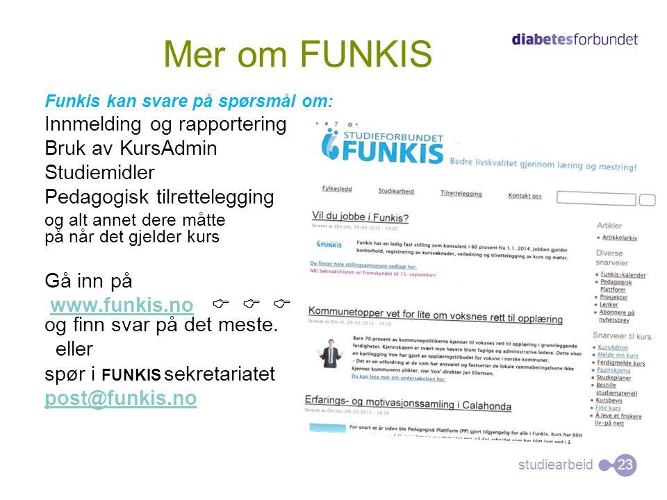 studiearbeid Funkis kan svare på spørsmål om: Innmelding og rapportering Bruk av KursAdmin Studiemidler Pedagogisk tilrettelegging og alt annet dere m
