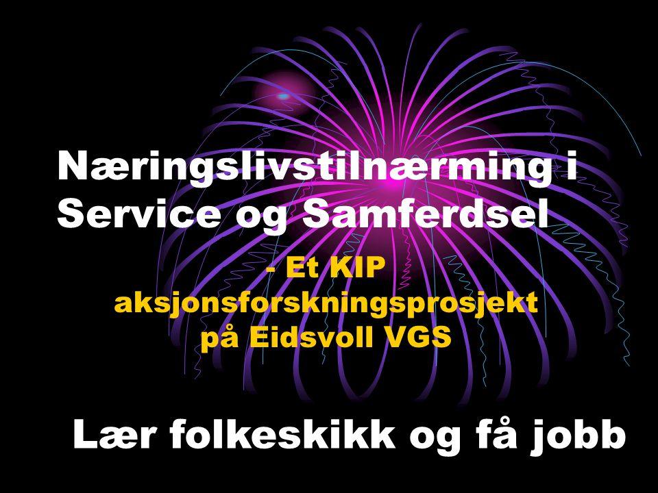 Næringslivstilnærming i Service og Samferdsel - Et KIP aksjonsforskningsprosjekt på Eidsvoll VGS Lær folkeskikk og få jobb