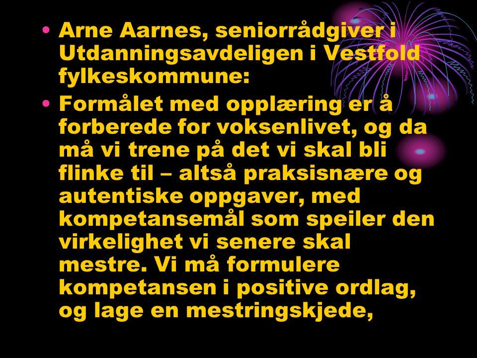 •Arne Aarnes, seniorrådgiver i Utdanningsavdeligen i Vestfold fylkeskommune: •Formålet med opplæring er å forberede for voksenlivet, og da må vi trene på det vi skal bli flinke til – altså praksisnære og autentiske oppgaver, med kompetansemål som speiler den virkelighet vi senere skal mestre.