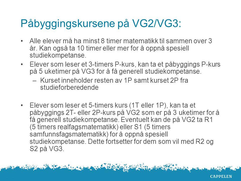Påbyggingskursene på VG2/VG3: •Alle elever må ha minst 8 timer matematikk til sammen over 3 år.