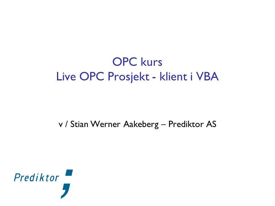 OPC kurs Live OPC Prosjekt - klient i VBA v / Stian Werner Aakeberg – Prediktor AS
