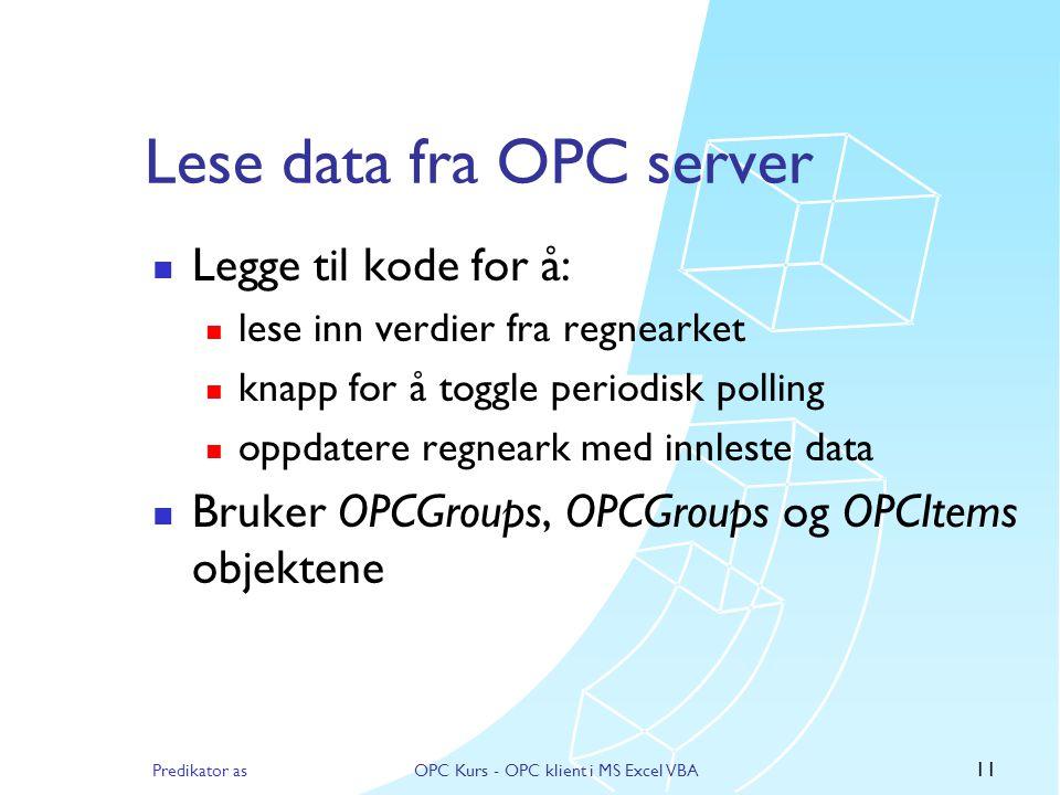 Predikator asOPC Kurs - OPC klient i MS Excel VBA 10 Lese inn ItemIDs fra regneark  Legge til kode for å:  lese inn ItemIDs fra regnearket