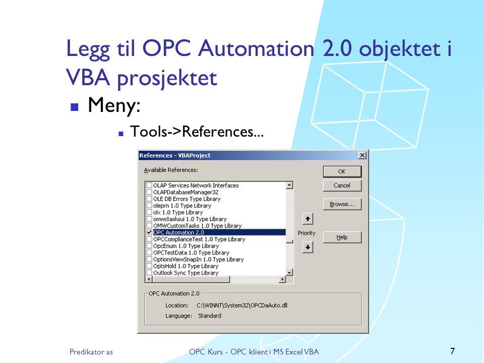 Predikator asOPC Kurs - OPC klient i MS Excel VBA 6 Åpne Visual Basic editor til Excel  Meny:  Tools->Macro->Visual Basic Editor