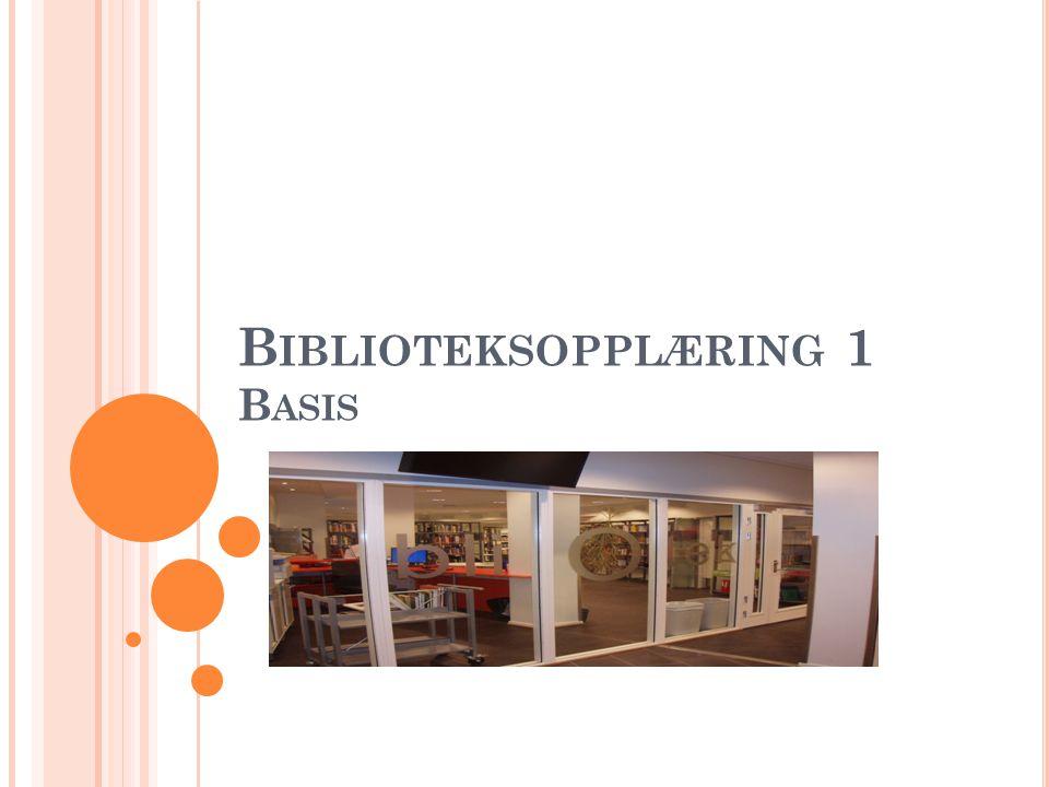 B IBLIOTEKSOPPLÆRING 1 B ASIS