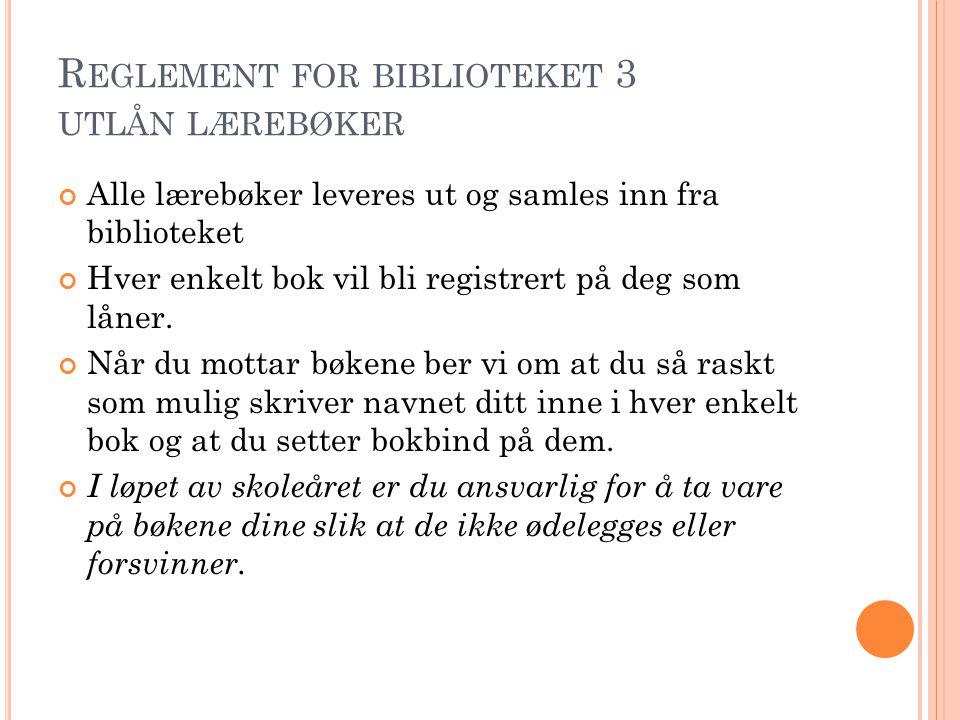 R EGLEMENT FOR BIBLIOTEKET 3 UTLÅN LÆREBØKER Alle lærebøker leveres ut og samles inn fra biblioteket Hver enkelt bok vil bli registrert på deg som låner.