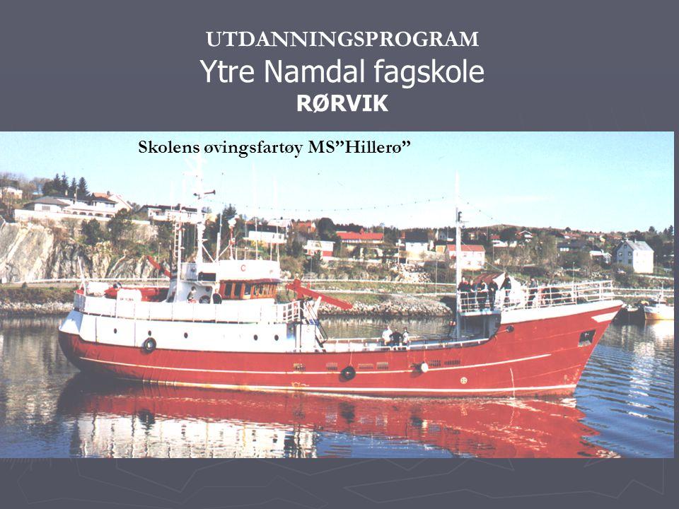 "UTDANNINGSPROGRAM Ytre Namdal fagskole RØRVIK Skolens øvingsfartøy MS""Hillerø"""