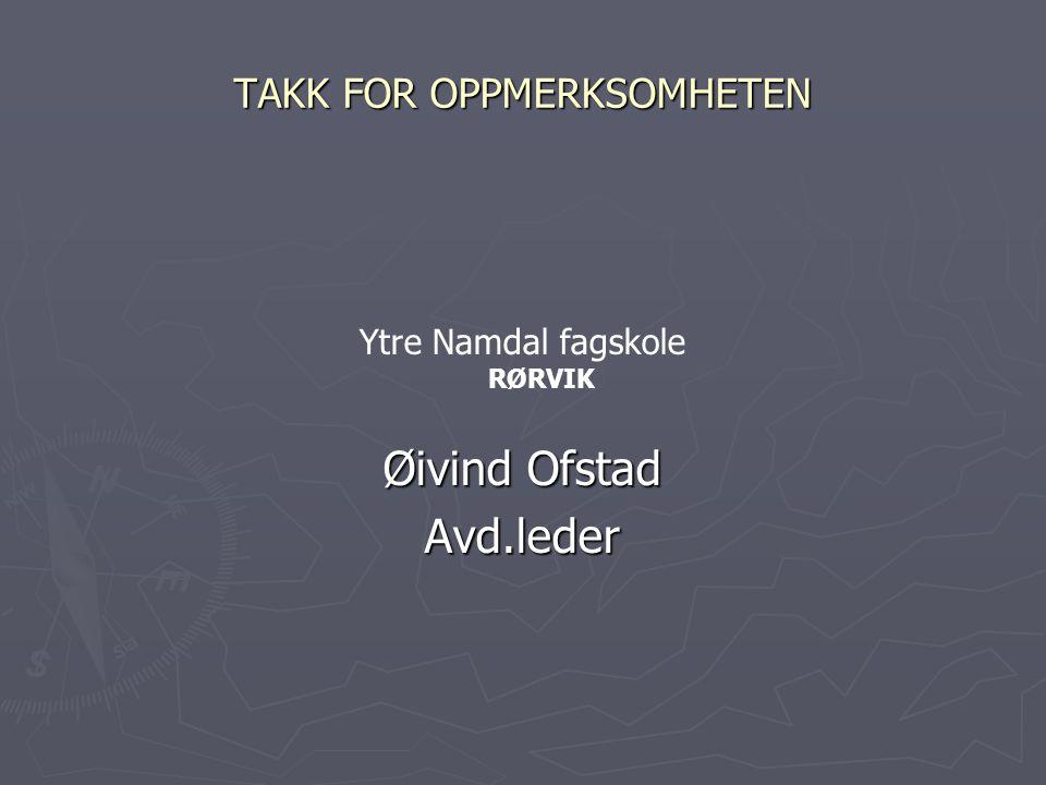 TAKK FOR OPPMERKSOMHETEN Ytre Namdal fagskole RØRVIK Øivind Ofstad Avd.leder