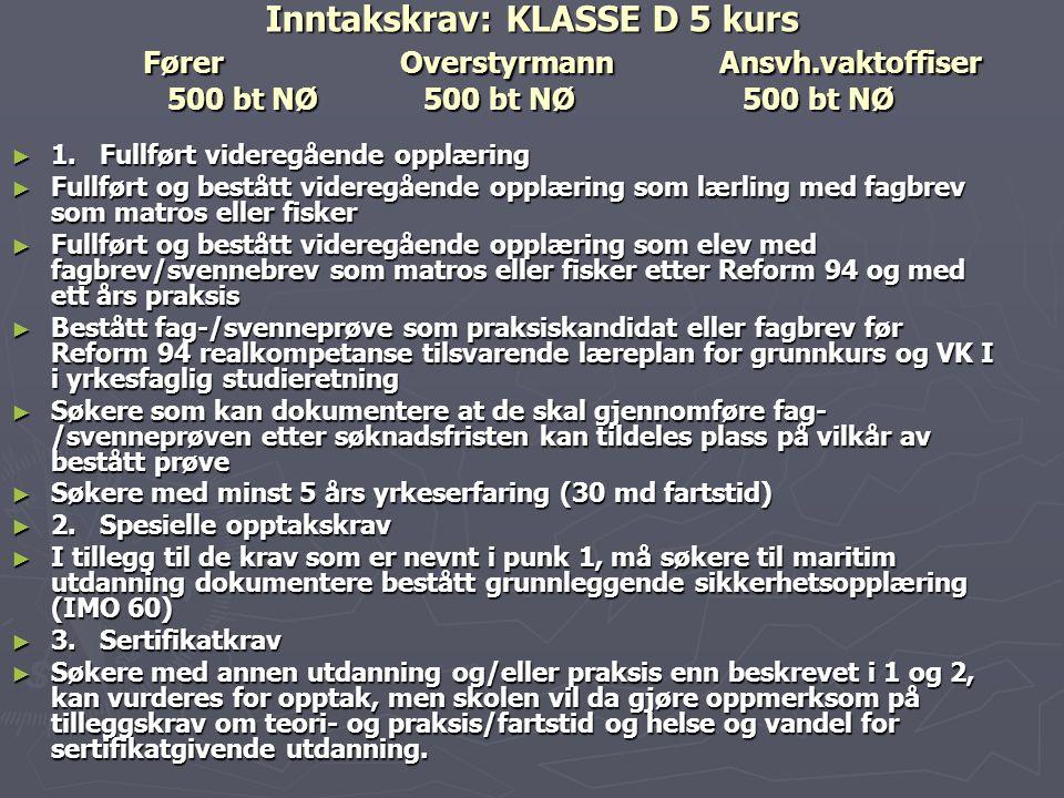 Inntakskrav: KLASSE D 5 kurs FørerOverstyrmannAnsvh.vaktoffiser 500 bt NØ 500 bt NØ 500 bt NØ ► 1. Fullført videregående opplæring ► Fullført og bestå