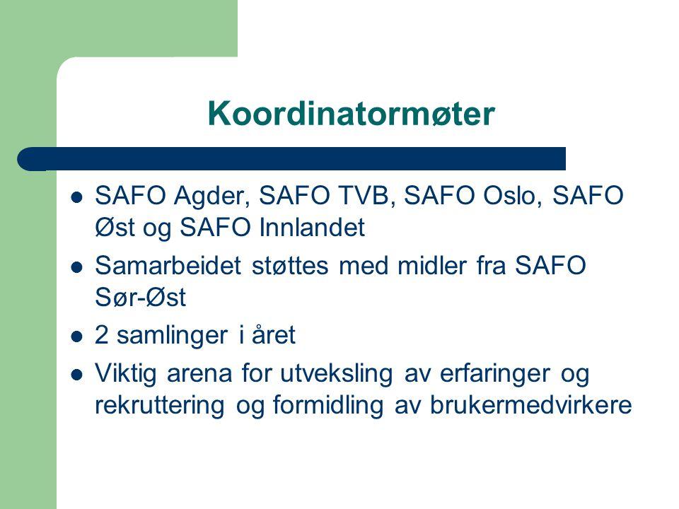 Koordinatormøter  SAFO Agder, SAFO TVB, SAFO Oslo, SAFO Øst og SAFO Innlandet  Samarbeidet støttes med midler fra SAFO Sør-Øst  2 samlinger i året  Viktig arena for utveksling av erfaringer og rekruttering og formidling av brukermedvirkere