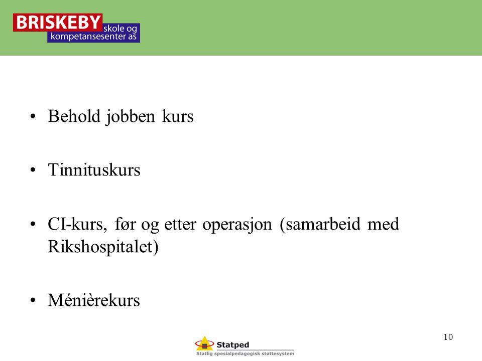 •Behold jobben kurs •Tinnituskurs •CI-kurs, før og etter operasjon (samarbeid med Rikshospitalet) •Ménièrekurs 10
