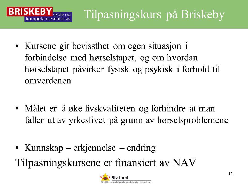 Tilpasningskurs på Briskeby •Kursene gir bevissthet om egen situasjon i forbindelse med hørselstapet, og om hvordan hørselstapet påvirker fysisk og ps