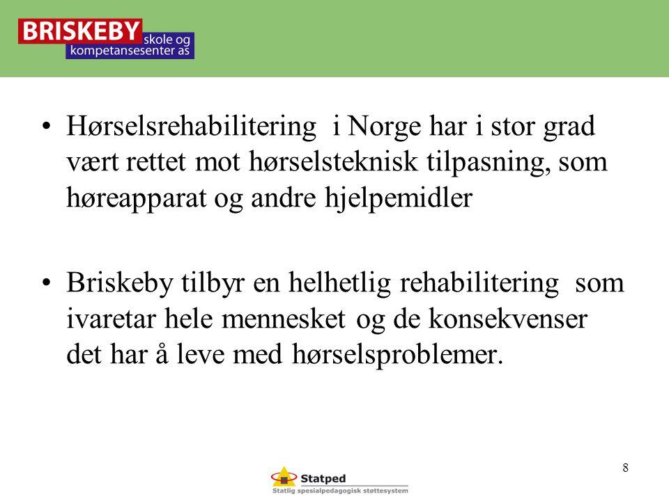 •Hørselsrehabilitering i Norge har i stor grad vært rettet mot hørselsteknisk tilpasning, som høreapparat og andre hjelpemidler •Briskeby tilbyr en helhetlig rehabilitering som ivaretar hele mennesket og de konsekvenser det har å leve med hørselsproblemer.