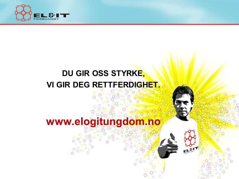 DU GIR OSS STYRKE, VI GIR DEG RETTFERDIGHET. www.elogitungdom.no